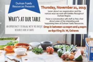 What's At Our Table - Open House @ The Gathering Place at Durham Family Resources | Oshawa | Ontario | Canada