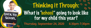 "Thinking it Through: What is ""school"" going to look like for my child this year? @ Online Event"